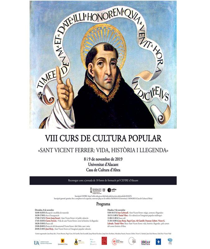 Els dies 8 i 9 de novembre, a la Casa de Cultura, té lloc el VIII Curs de Cultura Popular dedicat a Sant Vicent Ferrer: vida, història i llegenda. Aquest curs està organitzat per la Universitat d'Alacant i compta amb la col•laboració de l'Ajuntament d'Altea a través de la regidoria de Cultura.