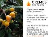 Des de Medi Ambient recorden que fins al 31 de maig, per resolució de la Direcció General de Prevenció d'Incendis, es pot cremar sense permís nominatiu. L'horari és de dilluns a divendres, des de l'eixida del sol fins a les 13:30 hores. S'ha de consultar sempre que estiga en preemergència 1 a la Policia Local o al web de la Generalitat Valenciana