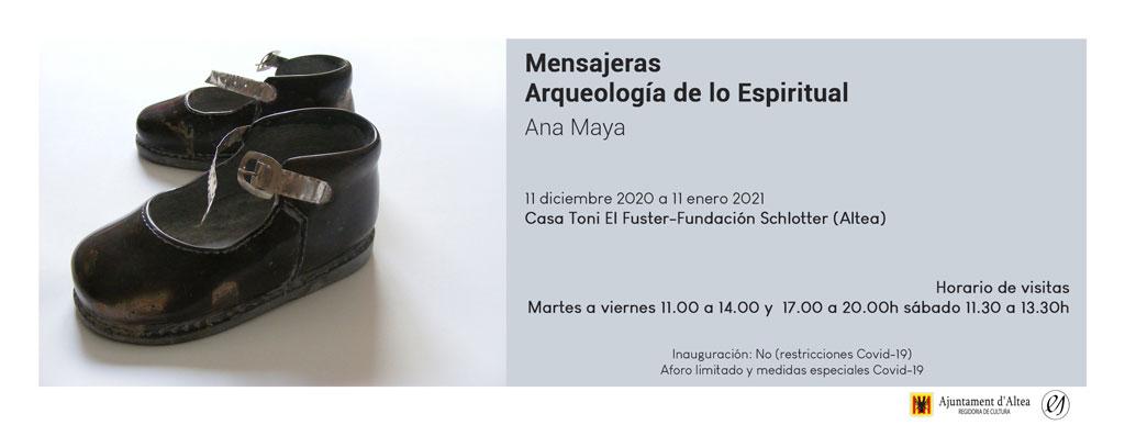 La Casa Toni el Fuster-Fundación Schlotter acoge la exposición 'Mensajeras: Arqueología de lo Espiritual' de Ana Maya. Se podrá visitar de martes a viernes de 11:00 a 14:00 y de 17:00 a 20:00 h, y los sábados de 11:30 a 13:30 h, hasta el 11 de enero